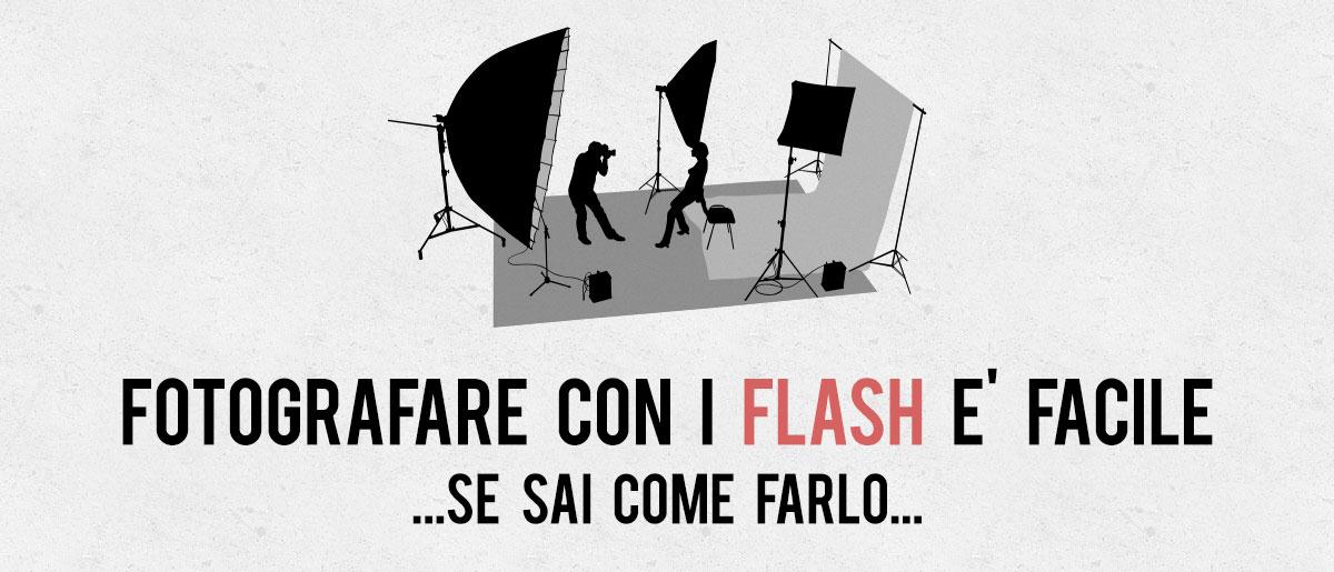 Fotografare con i flash è facile… Se sai come farlo!